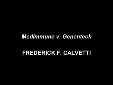 MedImmune v. Genentech FREDERICK F. CALVETTI. UNITED STATES COURT OF APPEALS FOR THE FEDERAL CIRCUIT PSYCHOLOGY Psychology of CAFC 80s Patent Pre-eminent.