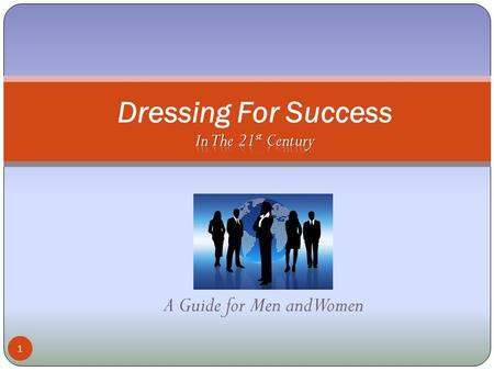 A Guide for Men and Women 1. Do You Know How to Dress for Success? Take the Pretest to See What You Know! 2 True or False 1.In todays job market, it does.