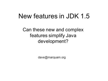 New features in JDK 1.5 Can these new and complex features simplify Java development?