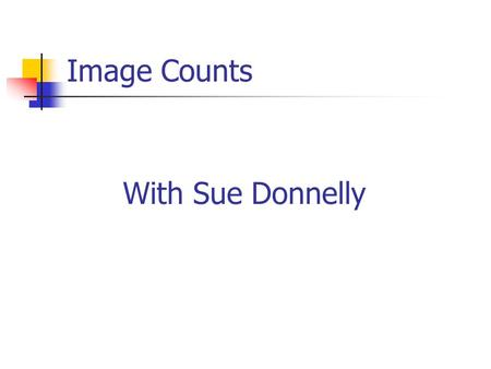 Image Counts With Sue Donnelly. First Impressions Count Why? Humans are visual Believe body language and how you look not what you say Silent Message.