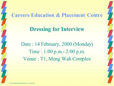 F:\apps\dapp\lectnote\ll\dressing for interview 1 Careers Education & Placement Centre Dressing for Interview Date : 14 February, 2000 (Monday) Time :