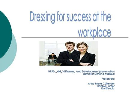 "Objectives Identify how having a professional appearance can lead to workplace success Differentiate between ""professional attire"" and ""business casual"""