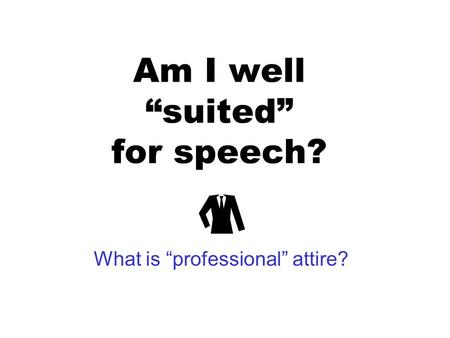 Am I well suited for speech? What is professional attire?