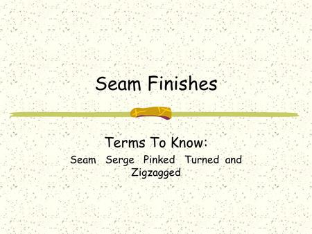 Terms To Know: Seam Serge Pinked Turned and Zigzagged
