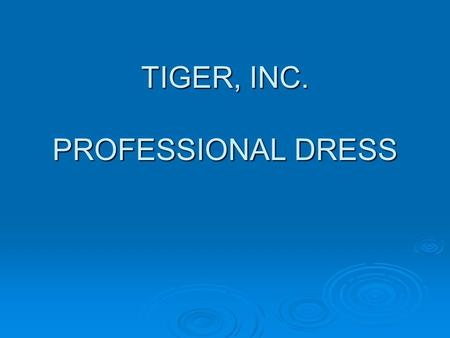 TIGER, INC. PROFESSIONAL DRESS