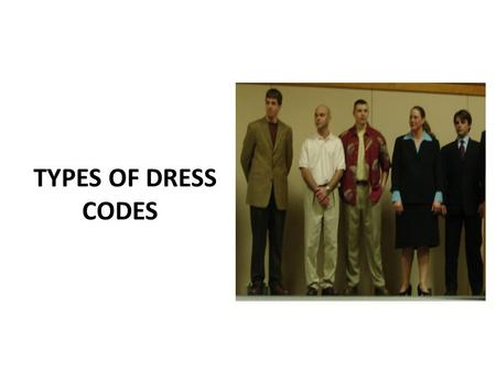 TYPES OF DRESS CODES. BLACK TIE For men, black-tie denotes a single or double- breasted dinner jacket with a black silk bow tie. For women, an invitation.