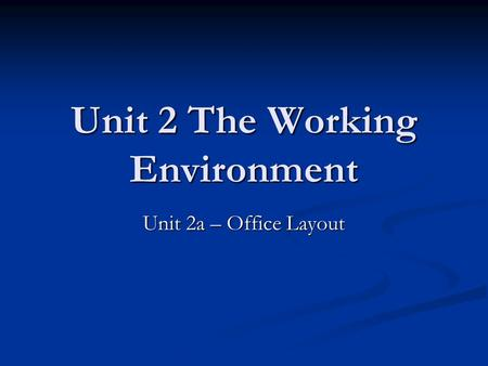 Unit 2 The Working Environment Unit 2a – Office Layout.