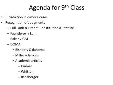 Agenda for 9 th Class Jurisdiction in divorce cases Recognition of Judgments – Full Faith & Credit: Constitution & Statute – Fauntleroy v Lum – Baker v.