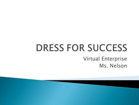Virtual Enterprise Ms. Nelson. Suits 2 piece suit, jacket and pants Suit should be navy, charcoal or light gray in color Pants should have no wrinkles.
