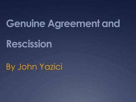 Genuine Agreement and Rescission