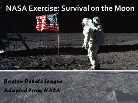 Boston Debate League Adapted From NASA NASA Exercise: Survival on the Moon.