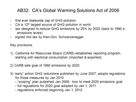 AB32: CAs Global Warming Solutions Act of 2006 -first ever statewide cap of GHG pollution -CA is 12 th largest source of GHG pollution in world -law designed.