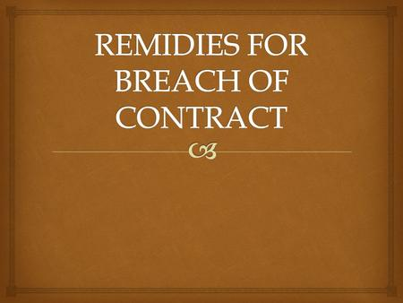 On refusing to perform his promise by the promisor,the promisee has some remedies under the Act for breach of contract. Parties to a lawful contract are.