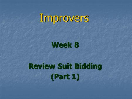 Improvers Week 8 Review Suit Bidding (Part 1). Review Suit Bidding (Part 1) 75% of good results are down to getting the bidding right 75% of good results.