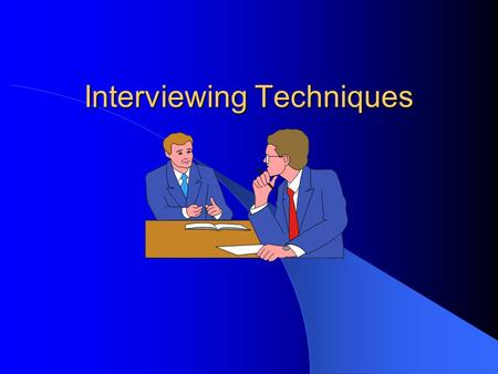 Interviewing Techniques The Handshake Keep your right hand free Meet the other persons hand web to web Keep hand in a vertical position Shake from the.