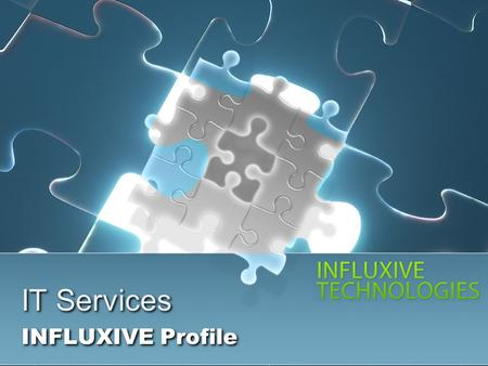 IT Services INFLUXIVE Profile. INFLUXIVE Mission To focus on developing and building technical expertise by engaging proven innovative and exceptional.