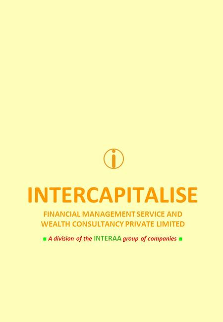 INTERCAPITALISE FINANCIAL MANAGEMENT SERVICE AND WEALTH CONSULTANCY PRIVATE LIMITED A division of the INTERAA group of companies.
