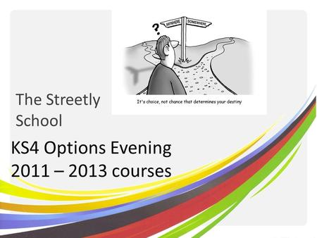 The Streetly School KS4 Options Evening 2011 – 2013 courses.