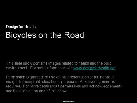 Www.annforsyth.net Bicycles on the Road Design for Health This slide show contains images related to health and the built environment. For more information.