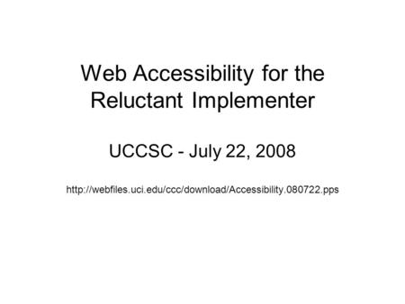 Web Accessibility for the Reluctant Implementer UCCSC - July 22, 2008