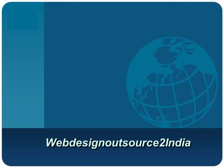 Company LOGO Webdesignoutsource2India. About us We are a web design company based in Bangalore offering a wide range of web designing services to domestic.