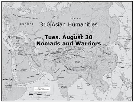 Intro 310 Asian Humanities Tues. August 30 Nomads and Warriors.