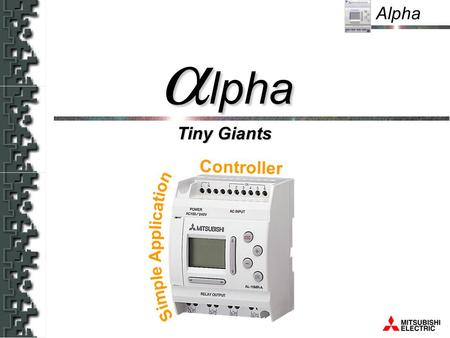 Alpha Tiny Giants lpha lpha Controller. Alpha Product Overview Programming Overview System sketch Ancillary Items Summary.
