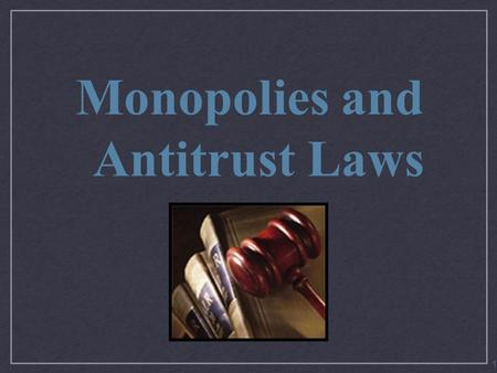 Monopolies and Antitrust Laws