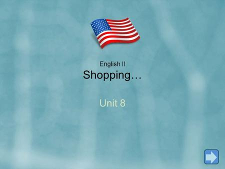 English II Shopping… Unit 8. Use like to, want to, need to, and have to with other verbs. Use this, that, these, and those. Ask questions with How much.