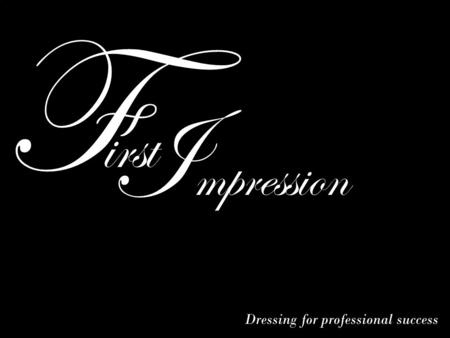 F irst I mpression Dressing for professional success.