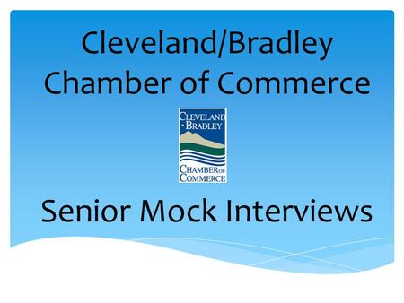 Cleveland/Bradley Chamber of Commerce Senior Mock Interviews.
