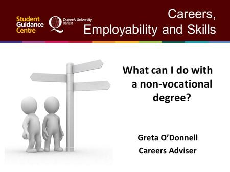 Careers, Employability and Skills What can I do with a non-vocational degree? Greta ODonnell Careers Adviser.