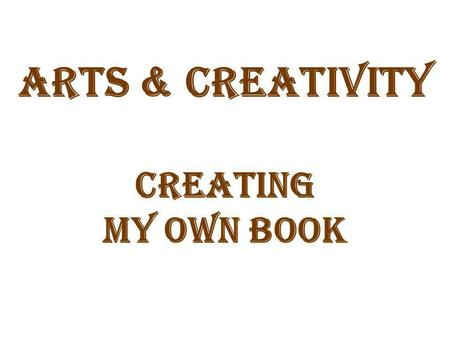 Arts & Creativity Creating My Own Book.