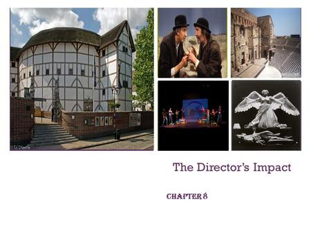 + The Directors Impact Chapter 8. + Evolution of the Director Relatively new position in theatre. Theatre functioned for centuries without a director.