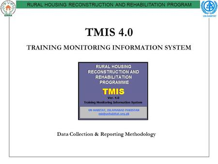 TMIS 4.0 TRAINING MONITORING INFORMATION SYSTEM RURAL HOUSING RECONSTRUCTION AND REHABILITATION PROGRAM Data Collection & Reporting Methodology.
