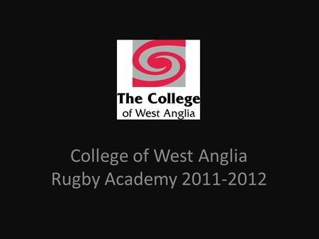 College of West Anglia Rugby Academy 2011-2012. What is the Academy all about? The College of West Anglia Rugby Academy is here to help you... – Develop.