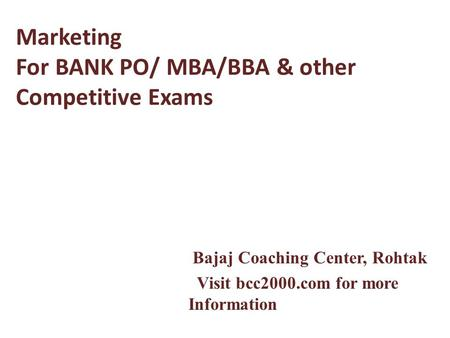 Marketing For BANK PO/ MBA/BBA & other Competitive Exams Bajaj Coaching Center, Rohtak Visit bcc2000.com for more Information.
