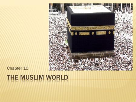 Chapter 10 The Muslim World.