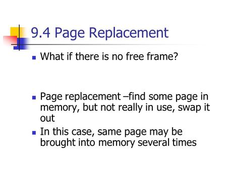 9.4 Page Replacement What if there is no free frame?
