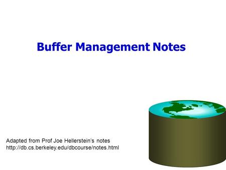 Buffer Management Notes Adapted from Prof Joe Hellersteins notes