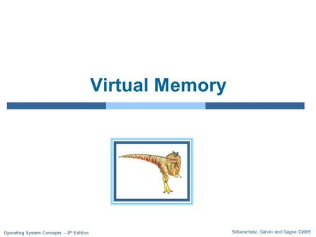 Silberschatz, Galvin and Gagne ©2009 Operating System Concepts – 8 th Edition Virtual Memory.