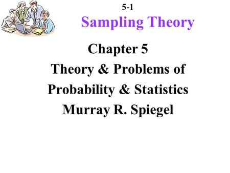 5-1 Chapter 5 Theory & Problems of Probability & Statistics Murray R. Spiegel Sampling Theory.
