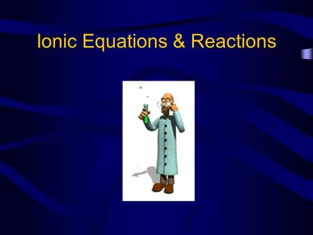 Ionic Equations & Reactions