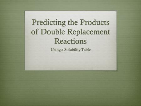 Predicting the Products of Double Replacement Reactions