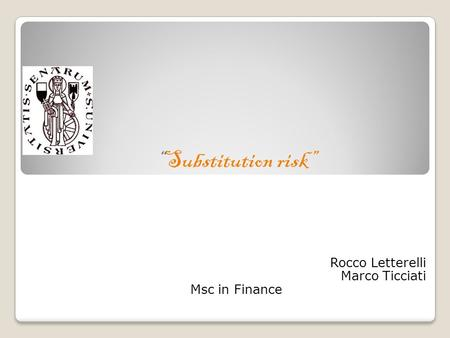 Substitution risk Rocco Letterelli Marco Ticciati Msc in Finance.