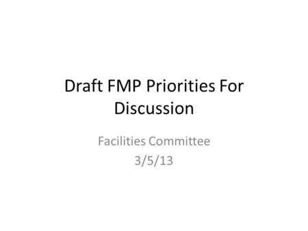 Draft FMP Priorities For Discussion Facilities Committee 3/5/13.