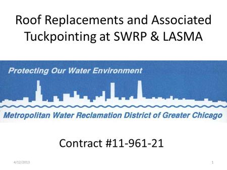 Roof Replacements and Associated Tuckpointing at SWRP & LASMA Contract #11-961-21 4/12/20131.