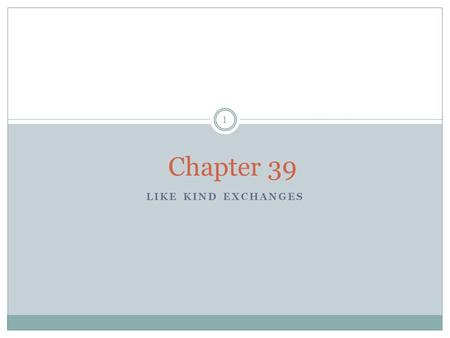 Chapter 39 Like Kind Exchanges.