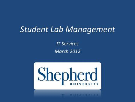 Student Lab Management IT Services March 2012. Our Purpose this evening … o Foster good communication o Improve Relationships and Collaboration o Prepare.