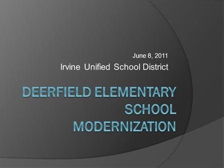 June 8, 2011 Irvine Unified School District. What is a Modernization? Eligibility Permanent buildings - 25 years old Portable buildings - 20 years old.